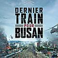 <b>DERNIER</b> <b>TRAIN</b> POUR <b>BUSAN</b> - de Yeon Sang-ho