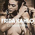 Frida kahlo la beauté terrible