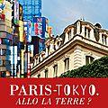 PARIS TOKYO... Allo la terre ? le blog du livre