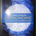 Le grand guide de l'<b>astronomie</b> : Le système solaire, les étoiles, les constellations et les galaxies (Avec carte du ciel) - Préf