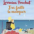 J'AI FAILLI TE MANQUER - <b>LORRAINE</b> <b>FOUCHET</b>.