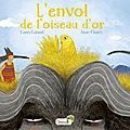 L'ENVOL DE L'OISEAU D'OR - LAURA GIRAUD - ANNE <b>CLAIRET</b>.