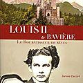 Janine DECANT, <b>Louis</b> <b>II</b> de <b>Bavière</b>. Le Roi bâtisseur de rêves (2012)