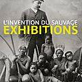 Exhibition ou l'invention du sauvage au Quai <b>Branly</b>
