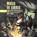 Magie ex libris, t1, le bibliomancien, de jim c. hines