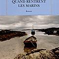 Quand rentrent les marins, <b>Angela</b> <b>Huth</b>, éditions Quai Voltaire/La Table Ronde
