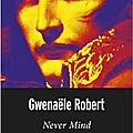 Gwenaële Robert - « Never mind »