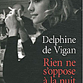 Rien ne s'oppose a la nuit, delphine de vigan