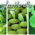 La <b>chlorella</b> une algue exceptionnelle!!!!