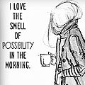 I love the <b>smell</b> of possibility in the morning