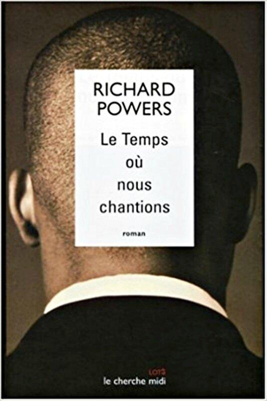 Richard Powers - Le Temps où nous chantions