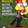 Petits secrets, grands mensonges, de liane moriarty