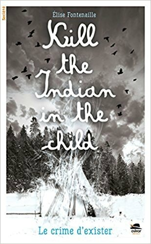 Kill the indian in the child, de Elise Fontenaille, chez Oskar éditeur ***