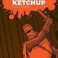 Red ketchup: la vie en rouge!