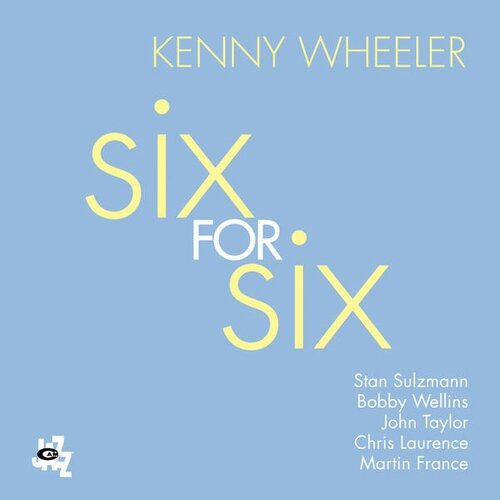 Kenny Wheeler - 2013 - Six For Six (Cam Jazz)