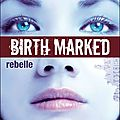 Birth Marked, T1: Rebelle, Caragh M.O'Brien
