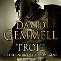 Troie, tome 1: Le seigneur de l'arc d'argent -<b>David</b> <b>Gemmell</b>