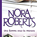 Une femme sous la menace, <b>Nora</b> <b>Roberts</b>