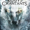Les loups <b>chantants</b>, d'Aurélie Wellenstein (éditions Scrineo)