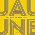 <b>Beau</b> <b>Livre</b>/ Michel Pastoureau le grand historien des couleurs met un peu de jaune dans nos coeurs !