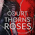 A court of thorns and roses #1: a court of thorns and roses, sarah j. maas