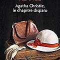 Agatha <b>Christie</b>, le chapitre disparu de Brigitte Kernel
