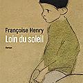 Loin du soleil;<b>Françoise</b> <b>Henry</b> nous parle joliment des