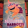 Suuuper Barbotte