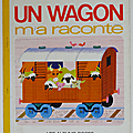 Livre Collection ... UN WAGON M'A RACONTE (1970) * Alain <b>Grée</b>