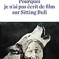 Pourquoi je n'ai pas écrit de film sur sitting bull de claire barré