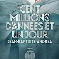 Cent millions d'années et un jour, <b>Jean</b>-<b>Baptiste</b> <b>Andréa</b>