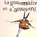 Patrick Rambaud, La <b>grammaire</b> en s'amusant, Grasset, 2007, 194 p