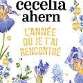 L'année où je t'ai rencontré, par Cecelia Ahern