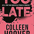[CHRONIQUE] Too late de <b>Colleen</b> <b>Hoover</b>