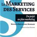 Le <b>marketing</b> des services : Du projet au plan <b>marketing</b> - Béatrice Bréchignac-Roubaud
