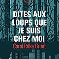 DITES AUX LOUPS QUE JE SUIS CHEZ MOI - Carol RIFKA BRUNT