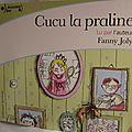 <b>Écoutez</b> <b>Lire</b> : Cucu la praline, de Fanny Joly