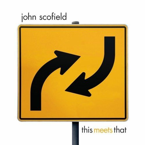 John Scofield - 2007 - This Meets That (Emarcy)