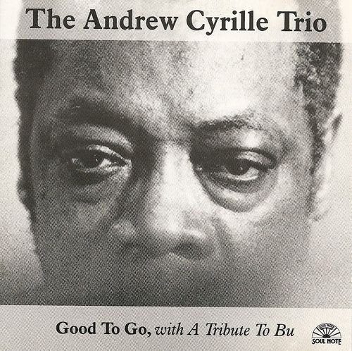 Andrew Cyrille Trio - 1995 - Good To Go, with A Tribute To Bu (Soul Note)