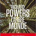 L'arbre monde : bien plus qu'une simple fable écologique, un immense roman de <b>Richard</b> <b>Powers</b>!
