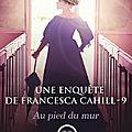Au pied du mur ( Une <b>enquête</b> de <b>Francesca</b> <b>Cahill</b> tome 9) ❉❉❉ Brenda Joyce