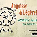 Angoisse & légéreté, woody allen en bande dessinées.