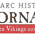 Le parc historique ornavik raconte l'histoire des vikings dans le monde et en normandie, du viiie siècle au xie siècle.