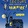 Au secours, mon voisin est un <b>vampire</b> !