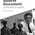 Alberto Giacometti, Une vie dans le regard