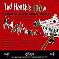 Ted Heath - 1954 - Ted Heath's 100th London Palladium Sunday Concert (London)