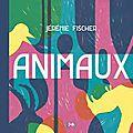 Animaux, <b>Jérémie</b> <b>Fischer</b> – Les Grandes Personnes