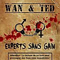 Wan & Ted - <b>Experts</b> <b>Sans</b> <b>Gain</b>