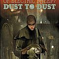Do androids dream of electric sheep ? tome 1 : dust to dust