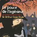 Le pouce de l'ingénieur, Une aventure de Sherlock Holmes, écrit par <b>Sir</b> <b>Arthur</b> <b>Conan</b> <b>Doyle</b>